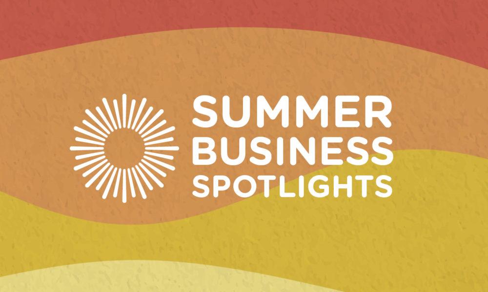 Summer Business Spotlights